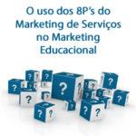 O uso dos 8P's do Marketing de Serviços no Marketing Educacional