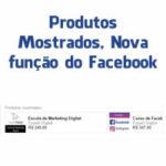 Produtos Mostrados, Nova função do Facebook.