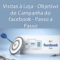 Visitas à Loja - Objetivo de Campanha do Facebook - Passo a Passo