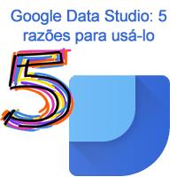 Google Data Studio: 5 razões para usá-lo
