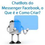 ChatBots do Messenger Facebook, o Que é e Como Criar?