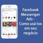Facebook Messenger Ads – Como usá-los em seu negócio
