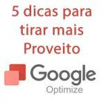 Google Optimize – 5 dicas para tirar mais Proveito