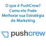 O que é PushCrew? Como ele Pode Melhorar sua Estratégia de Marketing