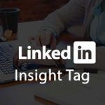 O que é a LinkedIn Insight Tag e Como Colocar?