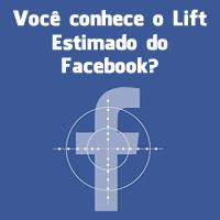 Você conhece o Lift Estimado do Facebook?
