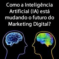 Como a Inteligência Artificial (IA) está mudando o futuro do Marketing Digital?