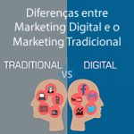Diferenças entre Marketing Digital e o Marketing Tradicional