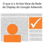 O que é o Active View da Rede de Display do Google Adwords