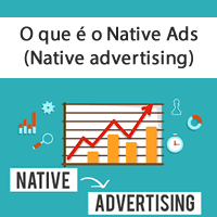 O que é o Native Ads (Native advertising)
